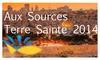 Aux Sources Terre Sainte 2014