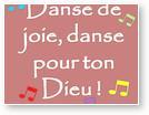 Danse de joie, danse pour ton Dieu